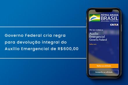 Governo Federal cria regra para devolução integral do Auxílio Emergencial de R$600,00